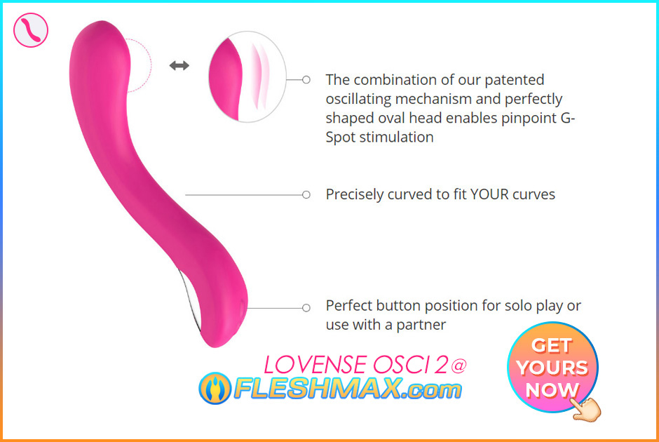 FLESHMAX.com - Lovense Osci 2 First Ever Oscillating Vibrator Sex Toy In-App Remote Control G-Spot Stimulation Pulsating Over Sex Cam Model Chat How Fast Can You Reach Orgasm Sextoy Love Sense the combination of our patented oscillating mechanism and perfectly shaped oval head enables pinpoint G-Spot stimulation precisely curved to fit your curves perfect button position for solo play or use with a partner interactive sex toys app controlled sex toys image search pic picture photo jpg 3